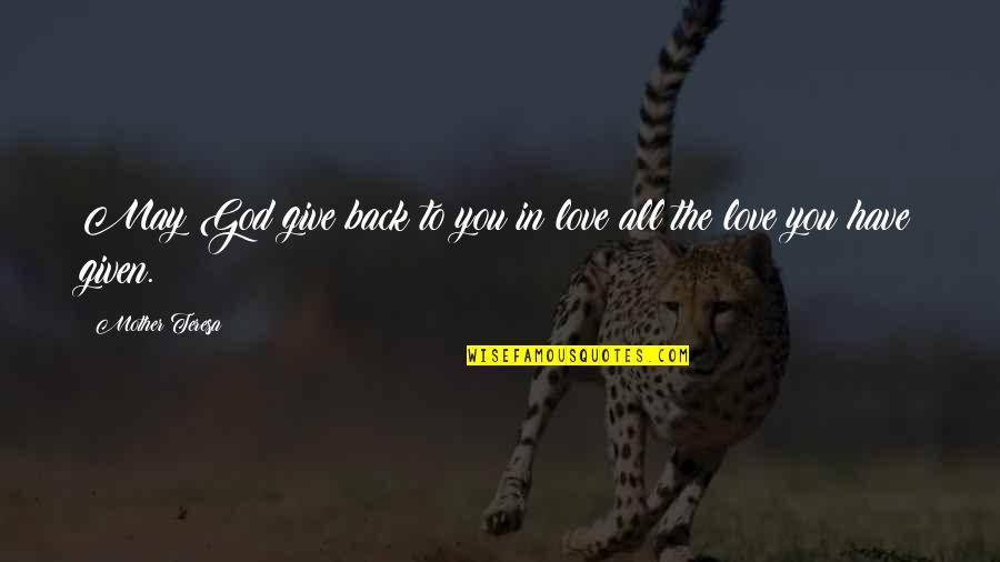 Give Back Love Quotes By Mother Teresa: May God give back to you in love