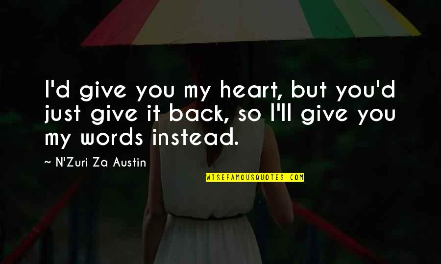Give Back Love Quotes By N'Zuri Za Austin: I'd give you my heart, but you'd just