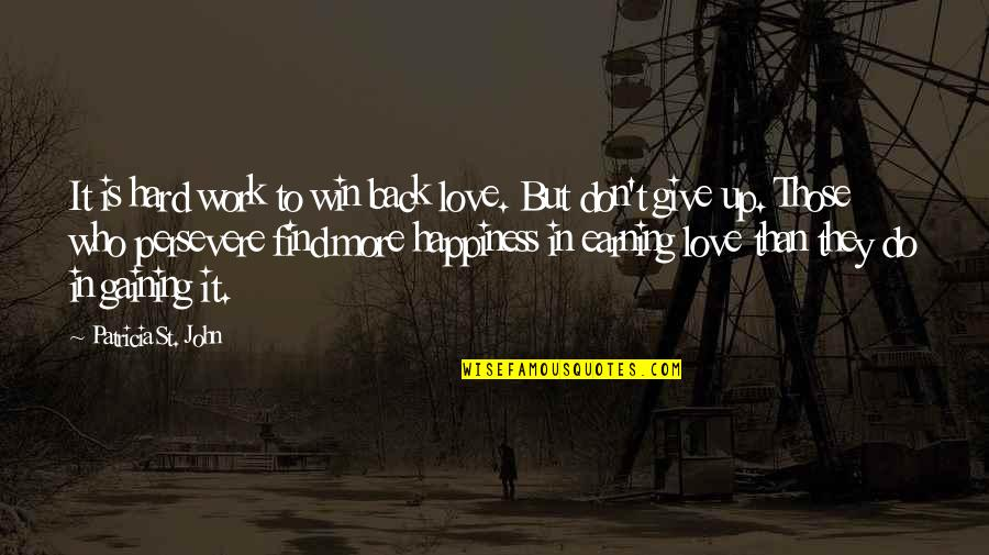 Give Back Love Quotes By Patricia St. John: It is hard work to win back love.