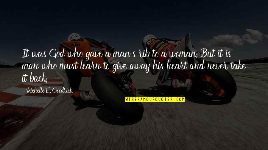 Give Back Love Quotes By Richelle E. Goodrich: It was God who gave a man's rib
