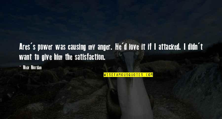 Give Back Love Quotes By Rick Riordan: Ares's power was causing my anger. He'd love