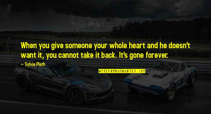 Give Back Love Quotes By Sylvia Plath: When you give someone your whole heart and
