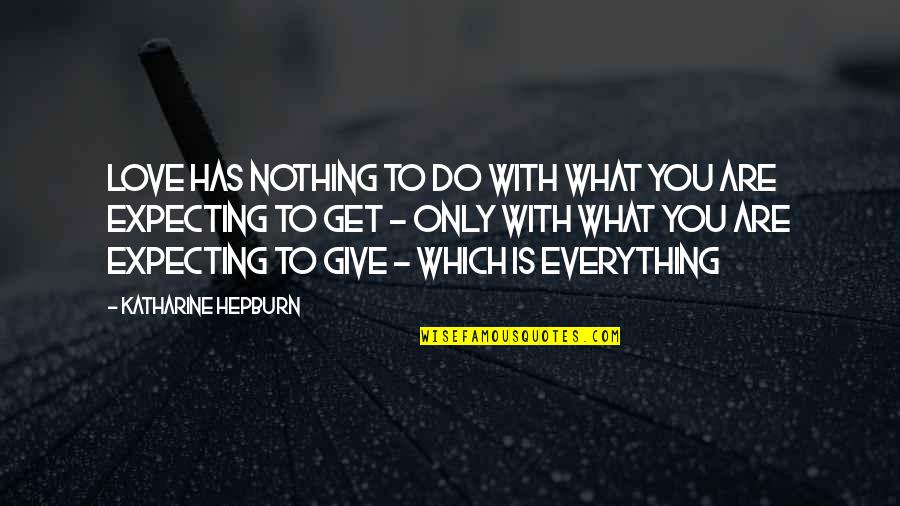 Give Everything Get Nothing Quotes By Katharine Hepburn: Love has nothing to do with what you