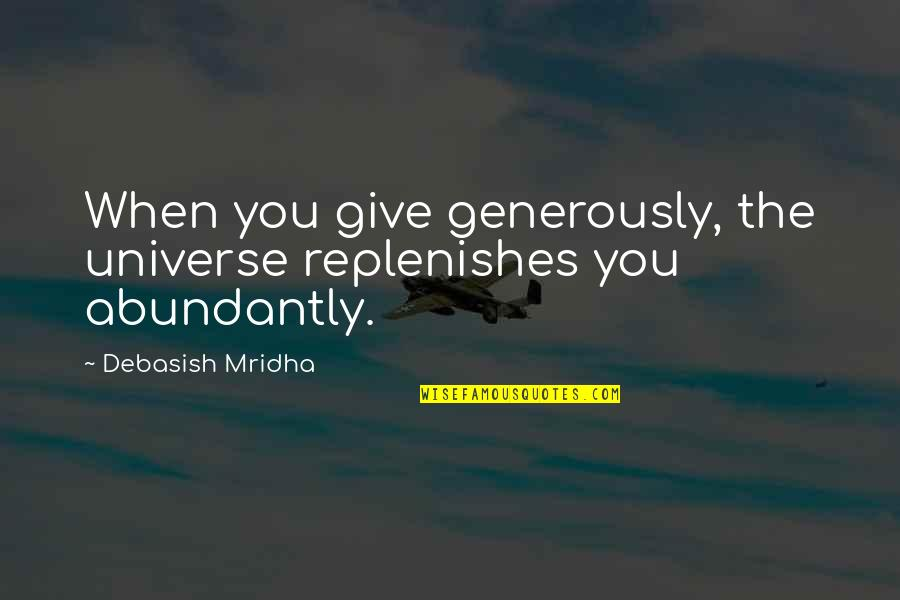 Give Generously Quotes By Debasish Mridha: When you give generously, the universe replenishes you