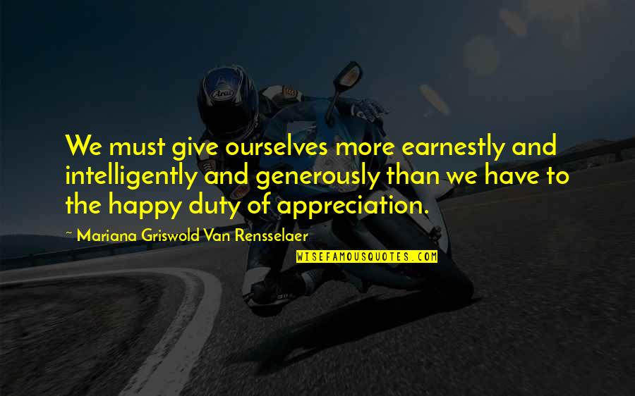 Give Generously Quotes By Mariana Griswold Van Rensselaer: We must give ourselves more earnestly and intelligently