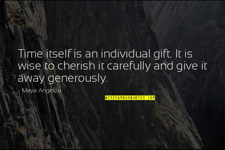 Give Generously Quotes By Maya Angelou: Time itself is an individual gift. It is