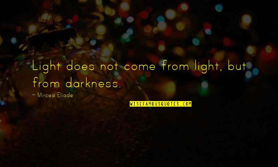 Give Generously Quotes By Mircea Eliade: Light does not come from light, but from