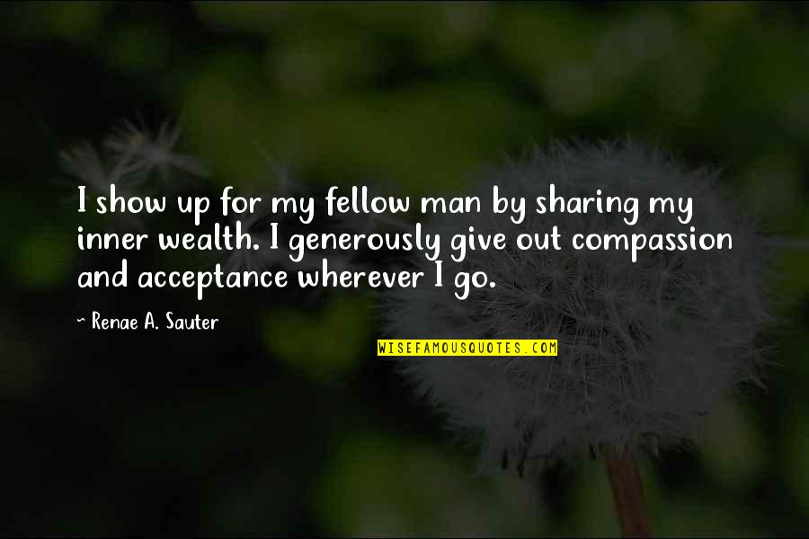 Give Generously Quotes By Renae A. Sauter: I show up for my fellow man by