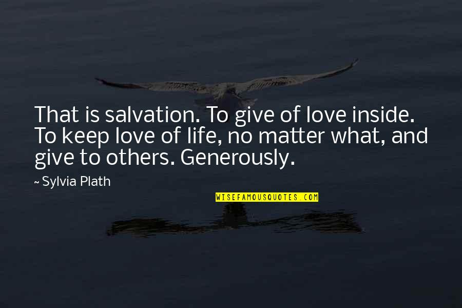 Give Generously Quotes By Sylvia Plath: That is salvation. To give of love inside.