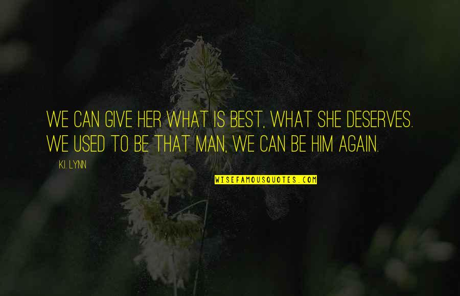 Give Her What She Deserves Quotes By K.I. Lynn: We can give her what is best, what