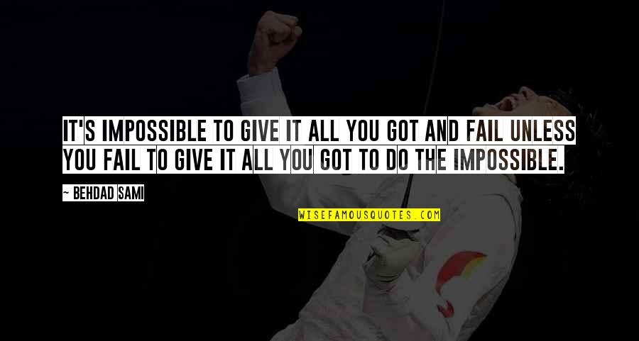 Give It All You Got Quotes By Behdad Sami: It's impossible to give it all you got