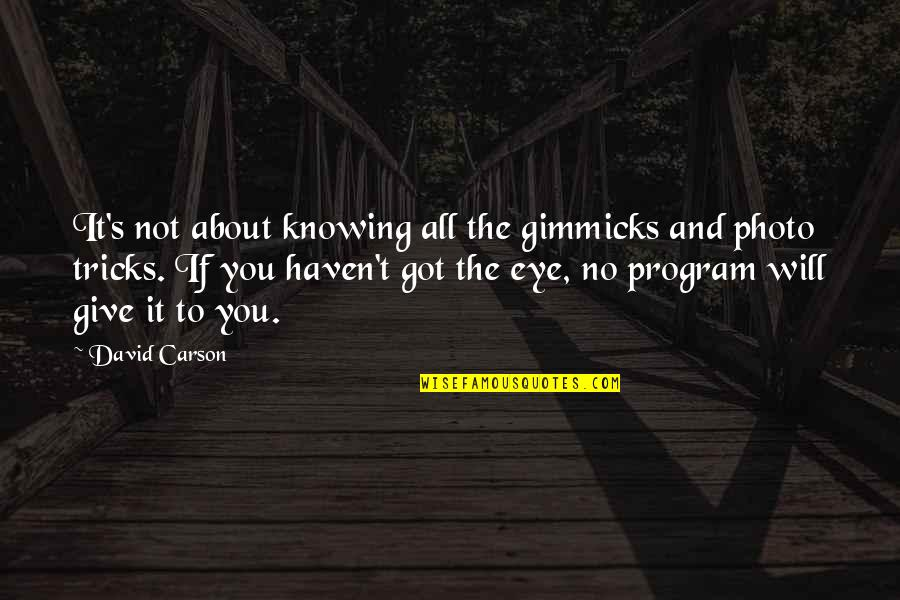 Give It All You Got Quotes By David Carson: It's not about knowing all the gimmicks and