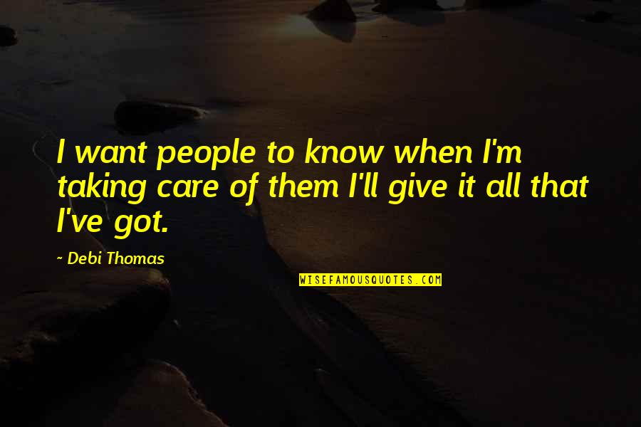 Give It All You Got Quotes By Debi Thomas: I want people to know when I'm taking