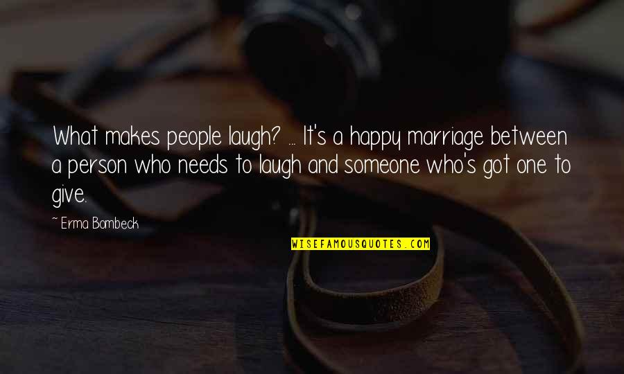 Give It All You Got Quotes By Erma Bombeck: What makes people laugh? ... It's a happy