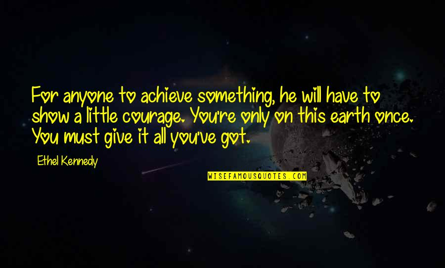 Give It All You Got Quotes By Ethel Kennedy: For anyone to achieve something, he will have