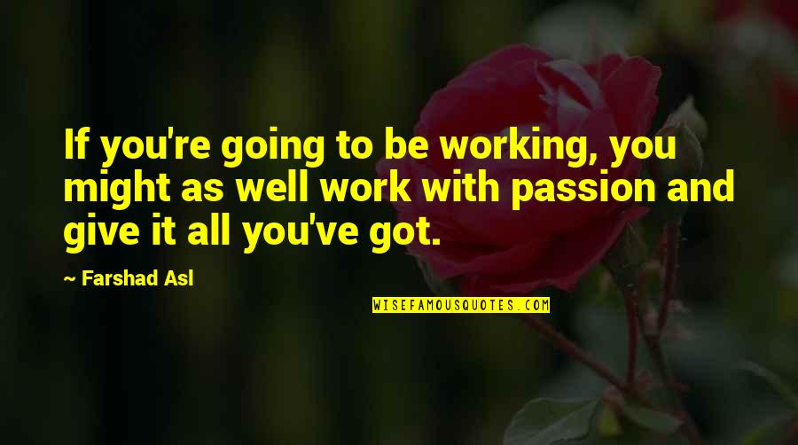 Give It All You Got Quotes By Farshad Asl: If you're going to be working, you might