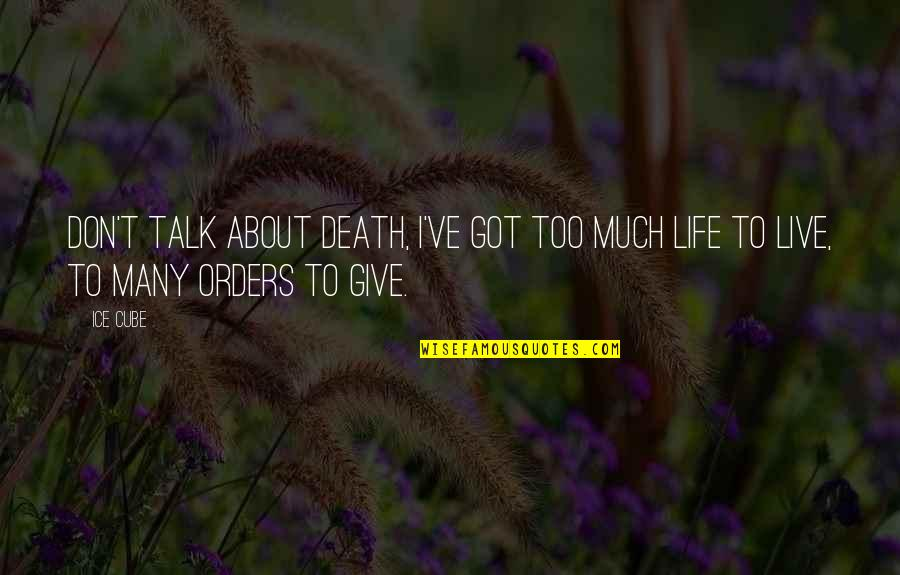 Give It All You Got Quotes By Ice Cube: Don't talk about death, I've got too much