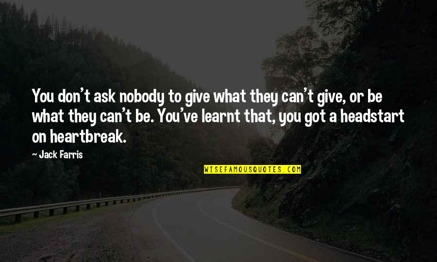 Give It All You Got Quotes By Jack Farris: You don't ask nobody to give what they