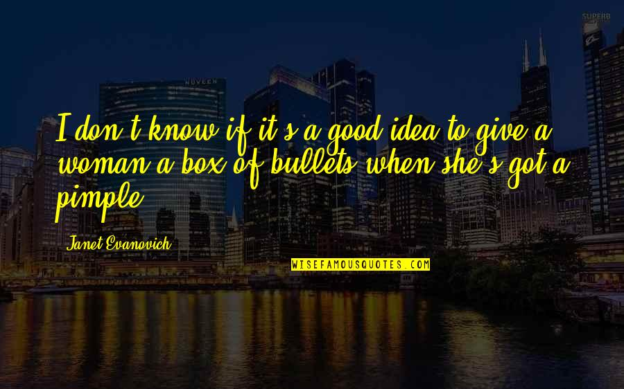 Give It All You Got Quotes By Janet Evanovich: I don't know if it's a good idea