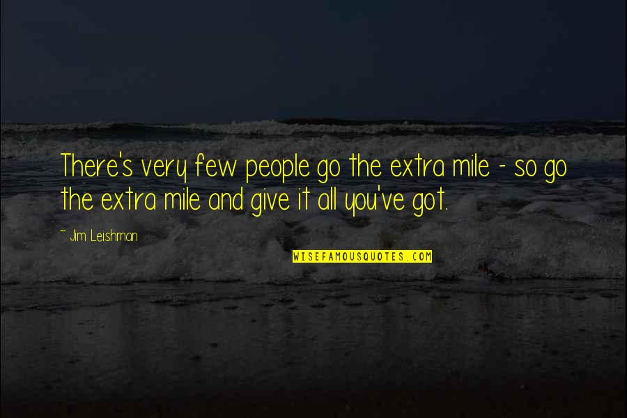Give It All You Got Quotes By Jim Leishman: There's very few people go the extra mile