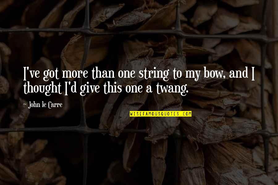 Give It All You Got Quotes By John Le Carre: I've got more than one string to my