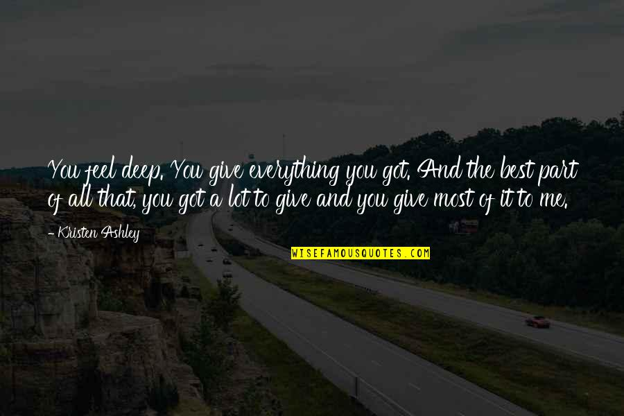 Give It All You Got Quotes By Kristen Ashley: You feel deep. You give everything you got.