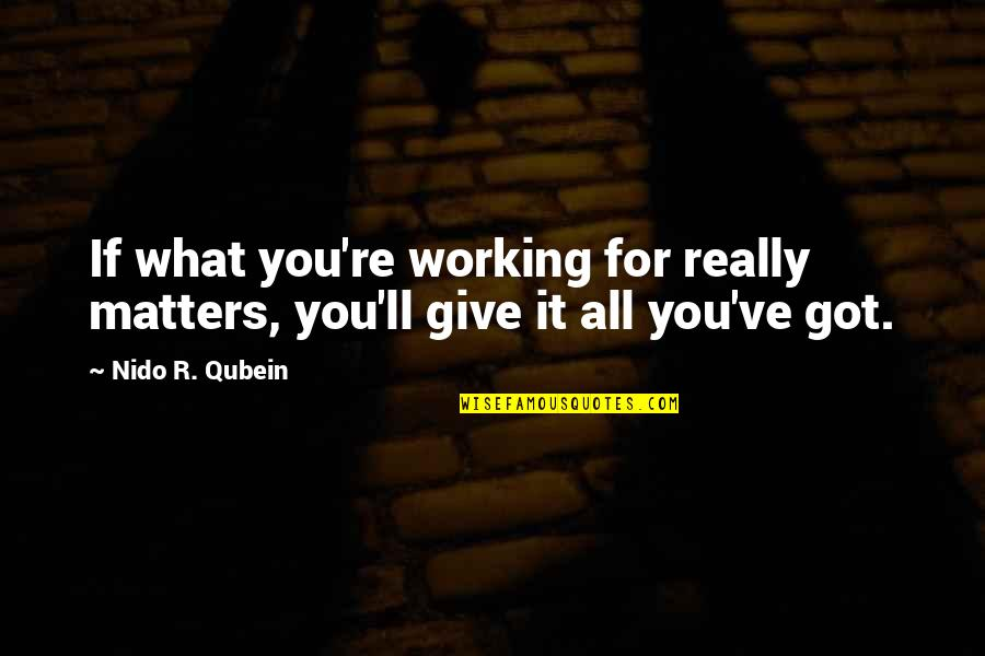 Give It All You Got Quotes By Nido R. Qubein: If what you're working for really matters, you'll