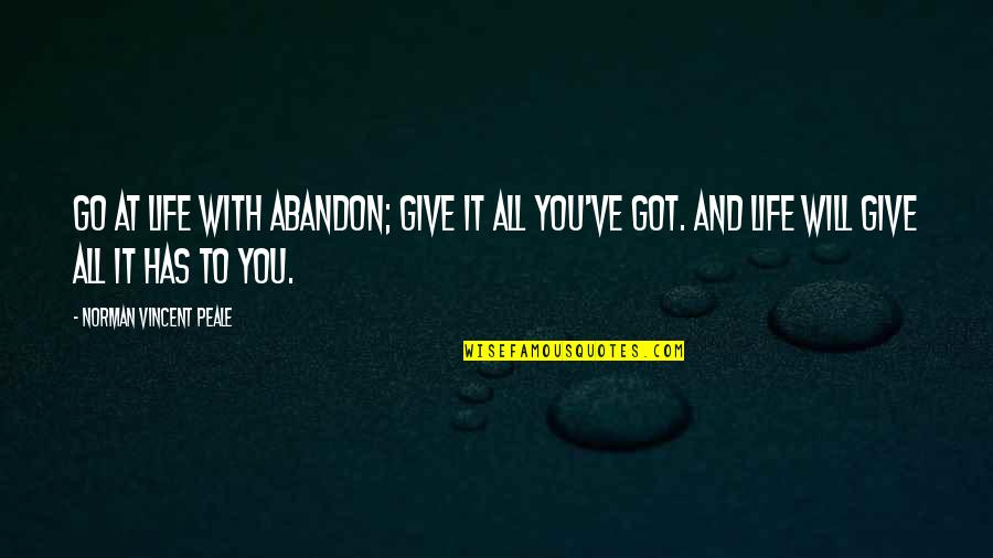 Give It All You Got Quotes By Norman Vincent Peale: Go at life with abandon; give it all