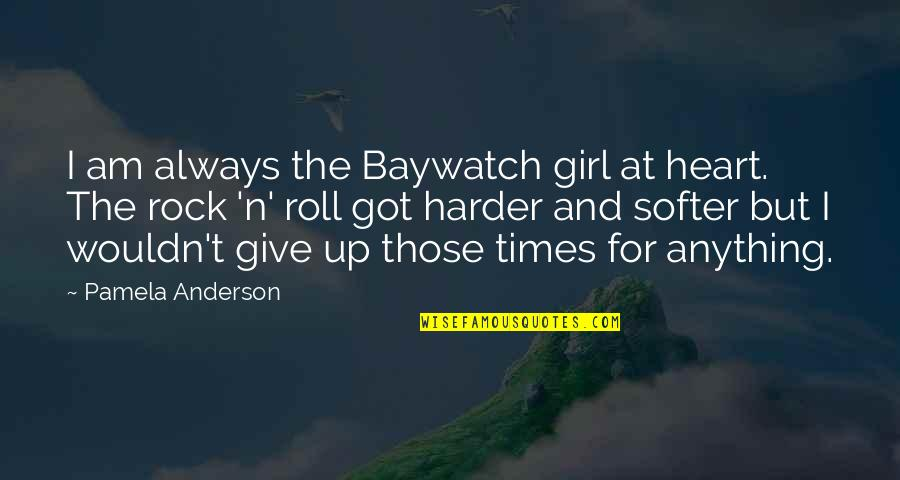 Give It All You Got Quotes By Pamela Anderson: I am always the Baywatch girl at heart.