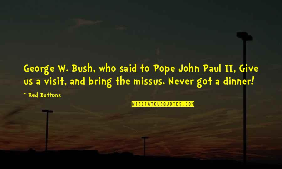 Give It All You Got Quotes By Red Buttons: George W. Bush, who said to Pope John