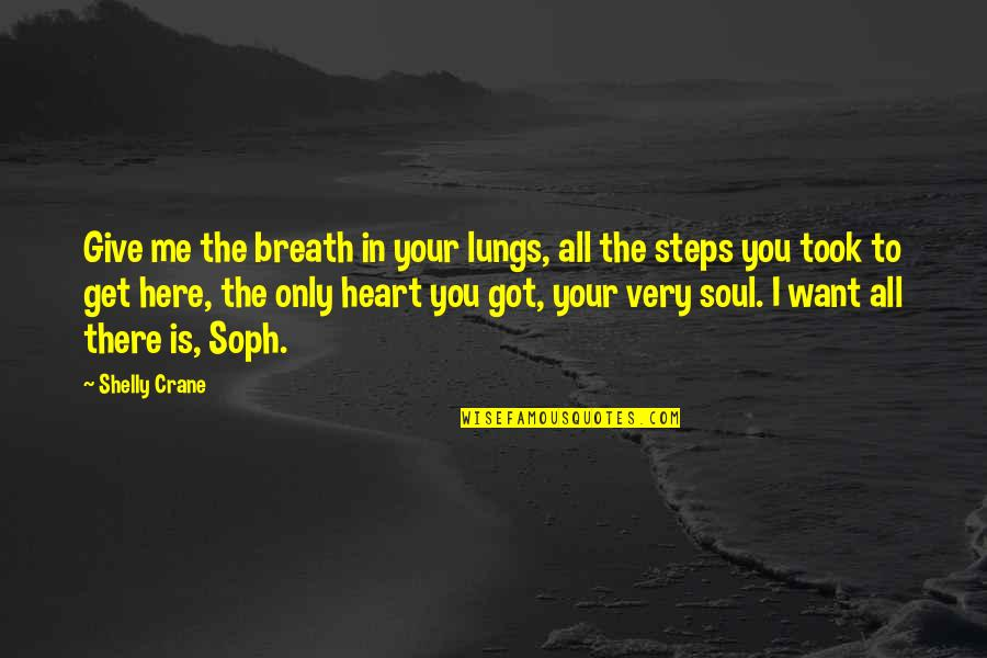 Give It All You Got Quotes By Shelly Crane: Give me the breath in your lungs, all