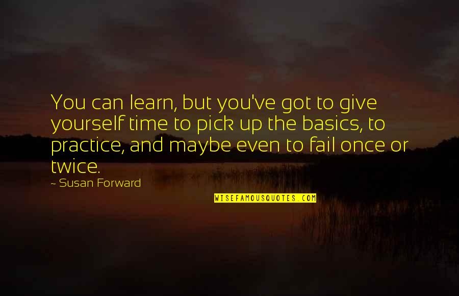Give It All You Got Quotes By Susan Forward: You can learn, but you've got to give