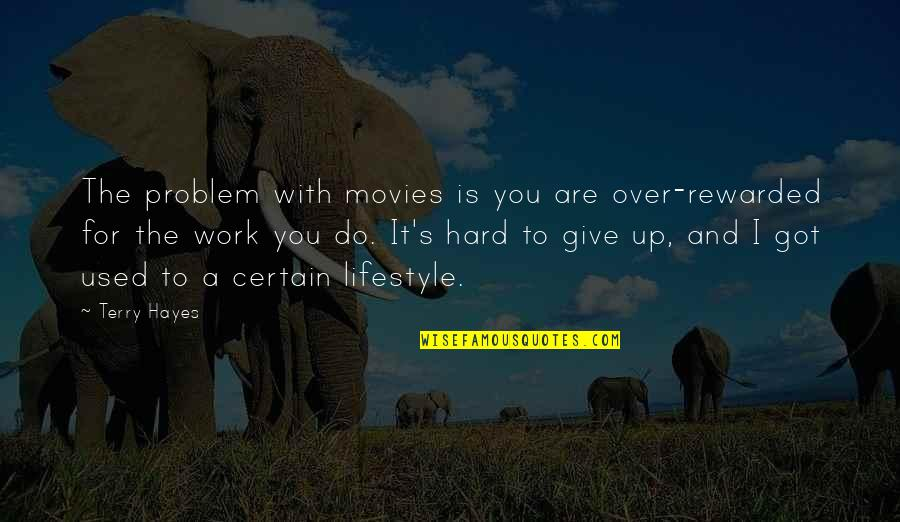 Give It All You Got Quotes By Terry Hayes: The problem with movies is you are over-rewarded