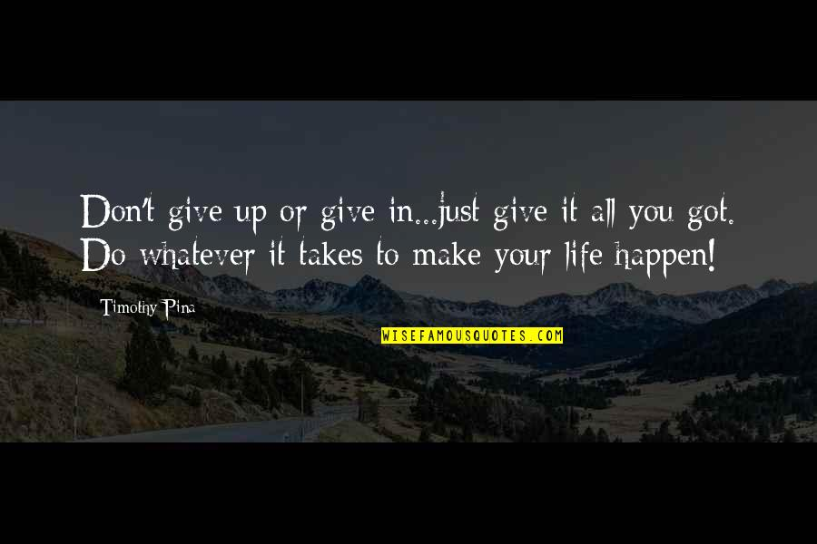 Give It All You Got Quotes By Timothy Pina: Don't give up or give in...just give it
