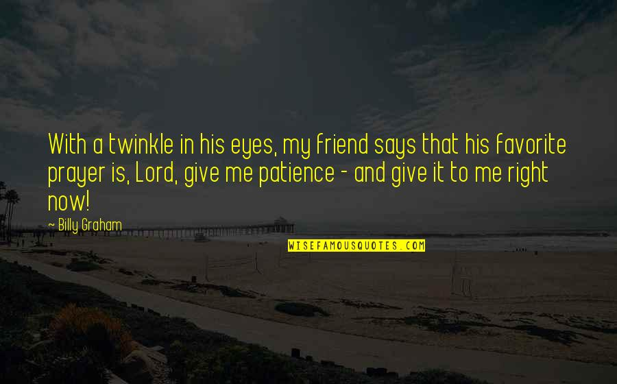 Give Me More Patience Quotes By Billy Graham: With a twinkle in his eyes, my friend