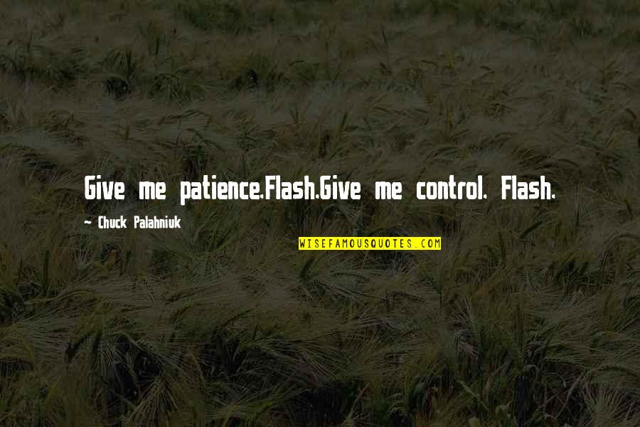 Give Me More Patience Quotes By Chuck Palahniuk: Give me patience.Flash.Give me control. Flash.