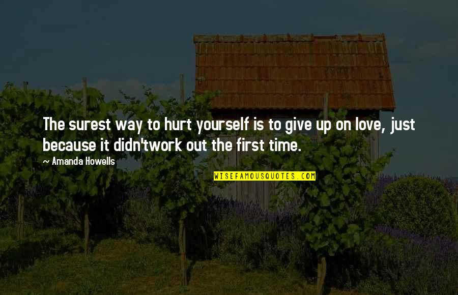 Give Time Love Quotes By Amanda Howells: The surest way to hurt yourself is to