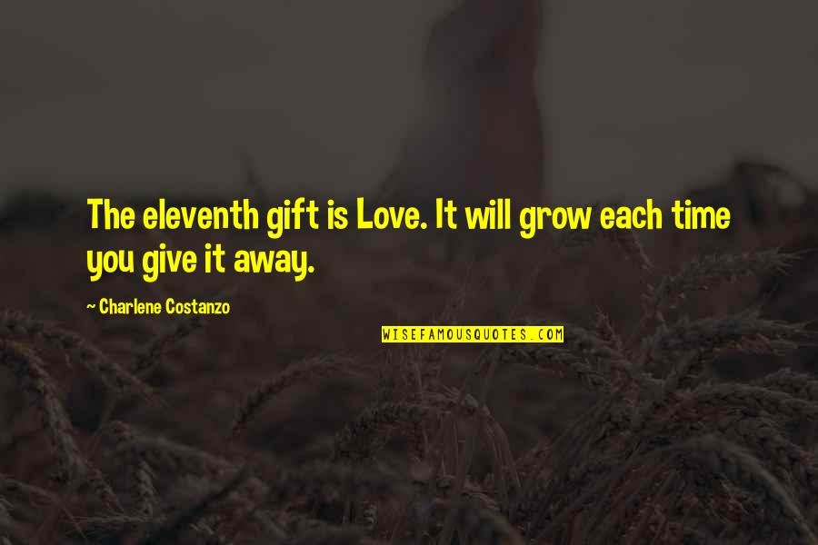 Give Time Love Quotes By Charlene Costanzo: The eleventh gift is Love. It will grow