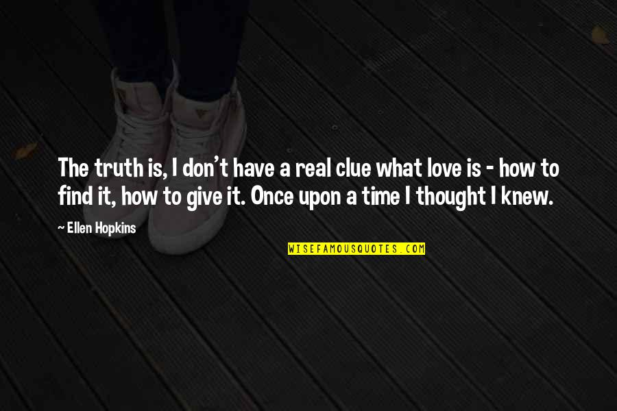 Give Time Love Quotes By Ellen Hopkins: The truth is, I don't have a real