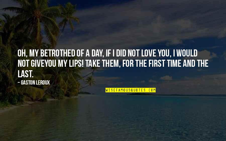 Give Time Love Quotes By Gaston Leroux: Oh, my betrothed of a day, if I