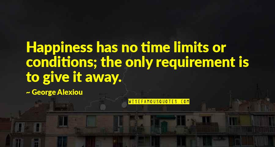 Give Time Love Quotes By George Alexiou: Happiness has no time limits or conditions; the