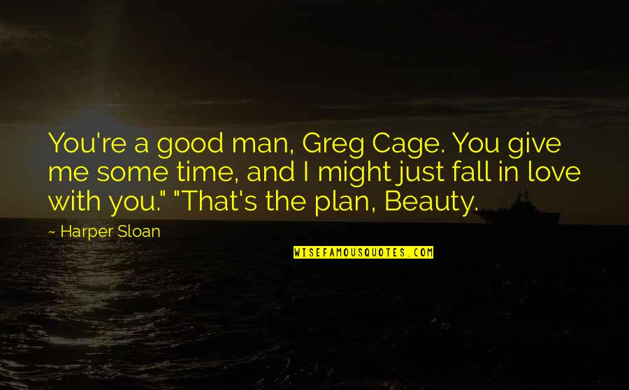 Give Time Love Quotes By Harper Sloan: You're a good man, Greg Cage. You give