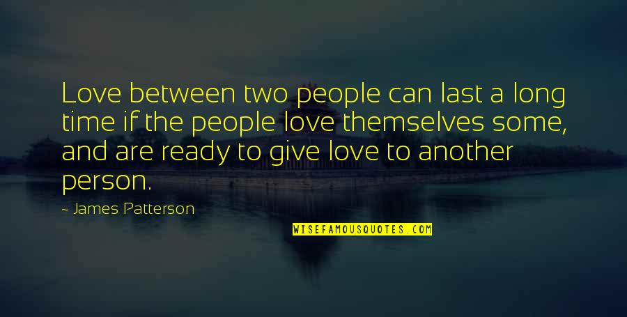 Give Time Love Quotes By James Patterson: Love between two people can last a long