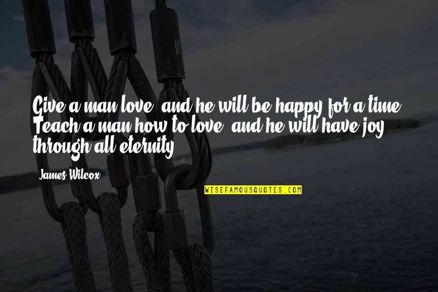 Give Time Love Quotes By James Wilcox: Give a man love, and he will be