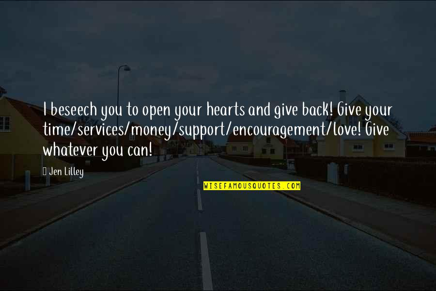 Give Time Love Quotes By Jen Lilley: I beseech you to open your hearts and
