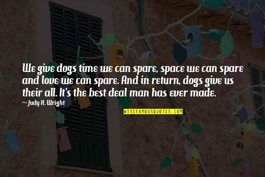 Give Time Love Quotes By Judy H. Wright: We give dogs time we can spare, space