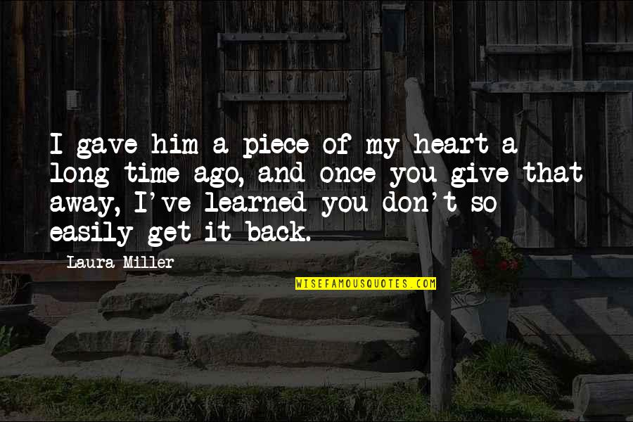 Give Time Love Quotes By Laura Miller: I gave him a piece of my heart