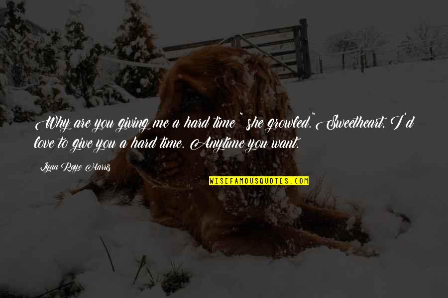 """Give Time Love Quotes By Lynn Raye Harris: Why are you giving me a hard time?"""""""