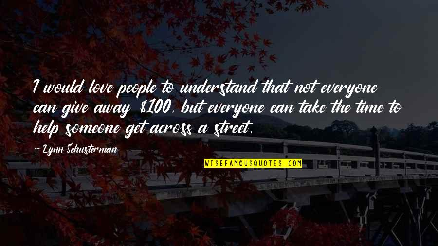 Give Time Love Quotes By Lynn Schusterman: I would love people to understand that not