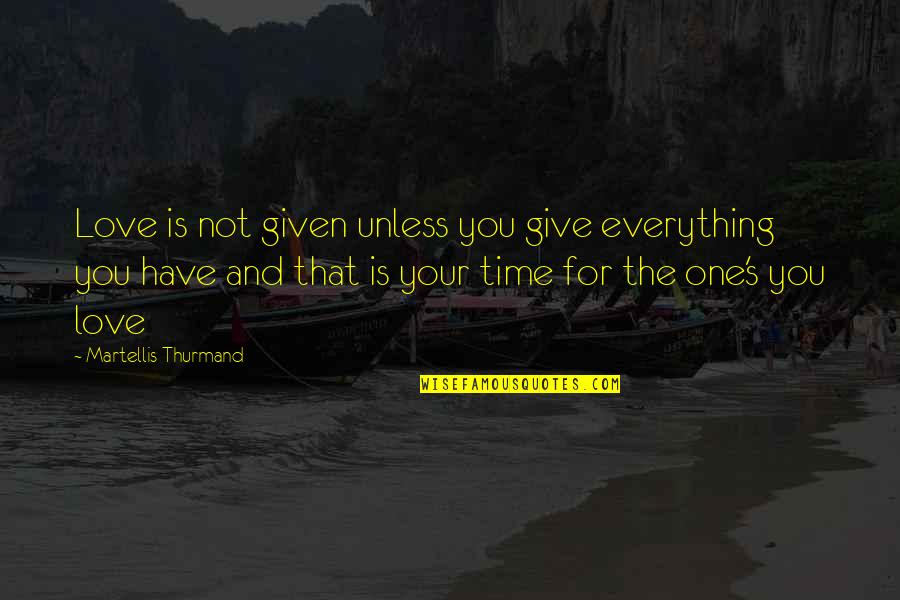 Give Time Love Quotes By Martellis Thurmand: Love is not given unless you give everything